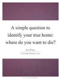 a simple question to identify your true home where do you want