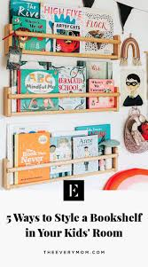 How To Style A Bookshelf In Your Kids Room The Everymom