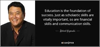 robert kiyosaki quote education is the foundation of success