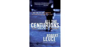 All the Centurions by Robert Leuci