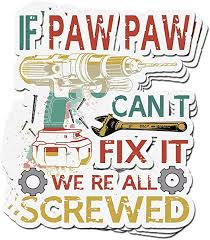 Amazon Com 3 Pcs Stickers If Paw Paw Can T Fix It We Re All Screwed Paw Paw 4 3 Inch Vinyl Die Cut Decals For Laptop Window Kitchen Dining