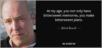 robert breault quote at my age you not only have bittersweet