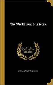 The Worker and His Work: Center, Stella Stewart: 9780469989061: Amazon.com:  Books