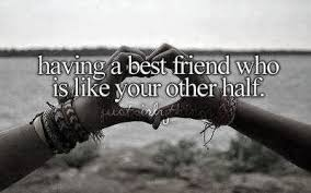 "having a best friend who is like your other half"" missing you"