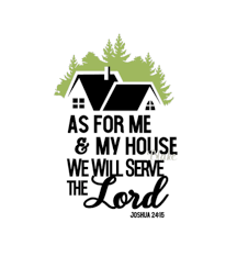 As For Me and My House We Will Serve The Lord Joshua 24:15 bible ...