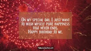 on my special day i just want to wish myself pure happiness that