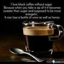 i love black coffee o quotes writings by sanchita