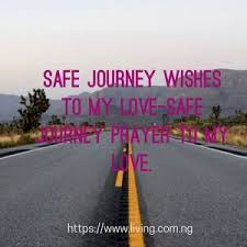safe journey wishes to my love safe journey prayer to my love living