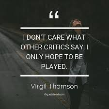 i don t care what other critics say virgil thomson about hope