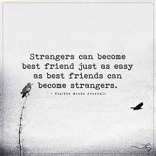 strangers can become best friend stranger quotes friendship day