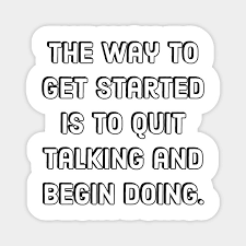 entrepreneur quotes the way to get started is to quit talking