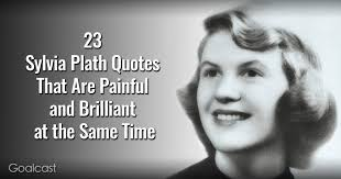 sylvia plath quotes that are painful and brilliant at the same time