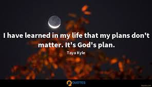 i have learned in my life that my plans don t matter it taya