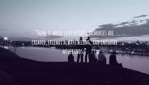 "quote ""home is where love resides memories are created friends"
