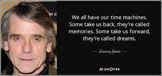 jeremy irons quote we all have our time machines some take us