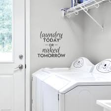 Wrought Studio Laundry Today Or Naked Tomorrow Wall Decal Reviews Wayfair