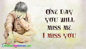 one day you will miss me i miss you com