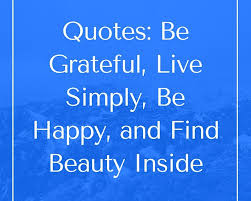 quotes be grateful live simply be happy and beauty inside