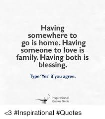 having somewhere to go is hohavin someone to love is family