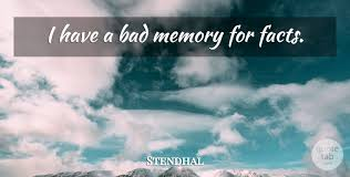 stendhal i have a bad memory for facts quotetab