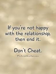 if you re not happy the relationship then end it don t
