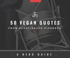 vegan quotes from plant based pioneers