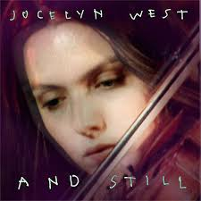 Jocelyn West - And Still (2011, File) | Discogs