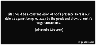 life should be a constant vision of god s presence here is our