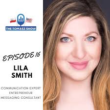 Ep. 16: Lila Smith - Helping People Say Things Better | Communications  Expert | Entrepreneur | Messaging Consultant - Tomasz Kwiatkowski
