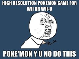 high resolution pokemon game for wii or wii-u poke'mon y u no do this - Y U  No
