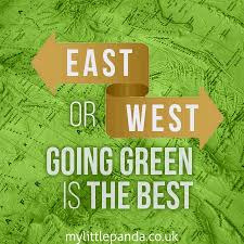 east or west going green is the best go green slogans go
