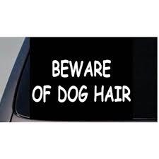 Beware Of Dog Hair 6 Sticker Vinyl Car Truck Window Decal Funny Pet Gift Love C875 Walmart Com Walmart Com