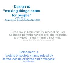 """design is """"making things better foe people"""" democracy quote"""