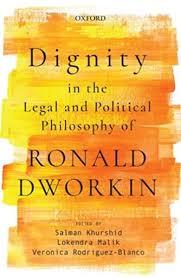 Dignity in the Legal and Political Philosophy of Ronald Dworkin: Khurshid,  Salman, Malik, Lokendra, Rodriguez-Blanco, Veronica: 9780199484171:  Amazon.com: Books