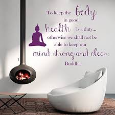 Amazon Com Wall Decals To Keep The Body In Good Health Is A Duty Keep Our Mind Strong And Clear Buddha Quote Meditation Wisdom Inspiration Vinyl Decal Sticker Home Decor Living Room Murals M92