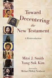 Read Toward Decentering the New Testament Online by Mitzi J. Smith ...