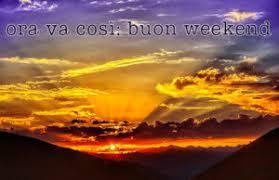 Frasi di buon weekend e immagini di buon fine settimana