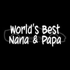 World S Best Nana Papa Sticker Decal Grandma Grandpa Family Love Mom Dad Child Ebay