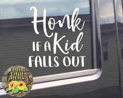 Honk If A Kid Falls Out Honk If A Kid Falls Out Decal Honk Etsy Funny Car Decals Car Stickers Funny Fall Kids