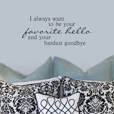 Firesidehome I Always Want To Be Your Favourite Hello And Your Hardest Goodbye Wall Decal Wayfair