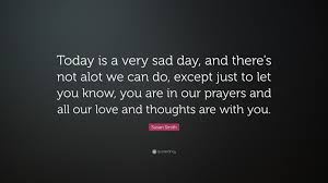"""susan smith quote """"today is a very sad day and there s not alot"""