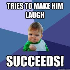 tries to make him laugh succeeds