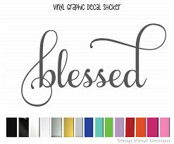 Blessed Vinyl Graphic Decal Vinyl Graphic Decal By Shop Vinyl Design Shop Vinyl Design