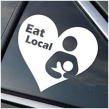 Eat Local Breastfeeding White Vinyl Car Buy Online In Honduras At Desertcart
