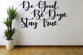 Do Good Be Dope Stay True Vinyl Wall Decal Sticker Vinyl Etsy