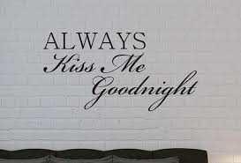 Always Kiss Me Goodnight Wall Decal Home Decor Decals Sold By Decaleverything On Storenvy