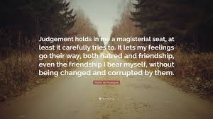 "michel de montaigne quote ""judgement holds in me a magisterial"