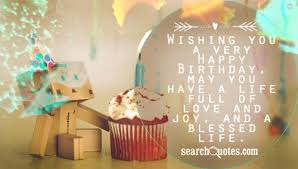 wishing you a very happy birthday you have a life full of