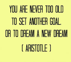 philosophical quote you are never too old to set another goal