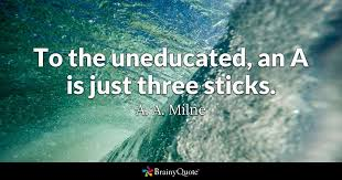 a a milne to the uneducated an a is just three sticks